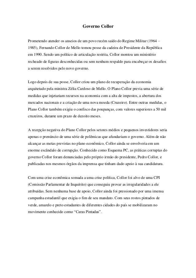 Governo CollorPrometendo atender os anseios de um povo recém saído do Regime Militar (1964 –1985), Fernando Collor de Mell...