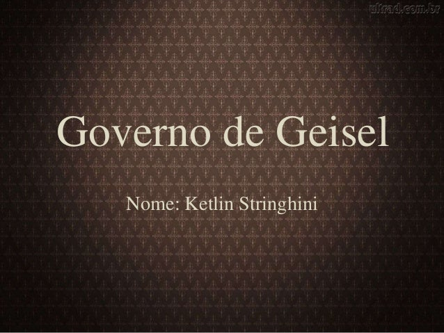 Governo de Geisel  Nome: Ketlin Stringhini