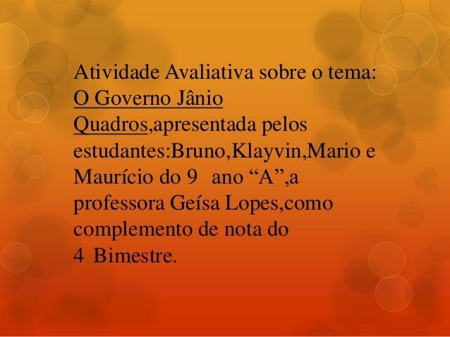 Atividade Avaliativa sobre o tema: O Governo Jânio Quadros,apresentada pelos estudantes:Bruno,Klayvin,Mario e Maurício do ...