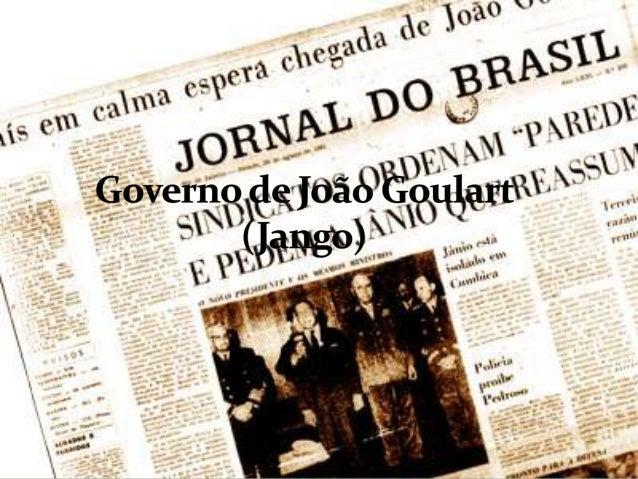 João Belchior Marques Goulart, ou simplesmente Jango, como era conhecido, governou o país de setembro de 1961 a março de 1...