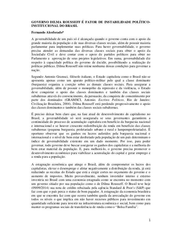 1 GOVERNO DILMA ROUSSEFF É FATOR DE INSTABILIDADE POLÍTICO- INSTITUCIONAL DO BRASIL Fernando Alcoforado* A governabilidade...