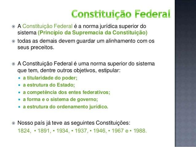       A Constituição Federal é a norma jurídica superior do sistema (Princípio da Supremacia da Constituição) todas as ...