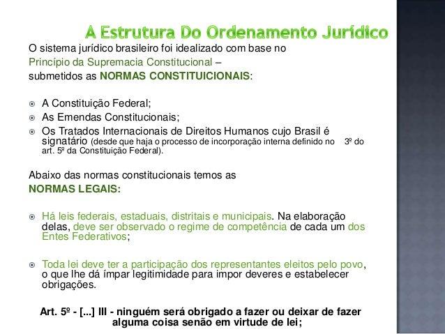 O sistema jurídico brasileiro foi idealizado com base no Princípio da Supremacia Constitucional – submetidos as NORMAS CON...