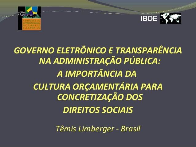 IBDE GOVERNO ELETRÔNICO E TRANSPARÊNCIA NA ADMINISTRAÇÃO PÚBLICA: A IMPORTÂNCIA DA CULTURA ORÇAMENTÁRIA PARA CONCRETIZAÇÃO...