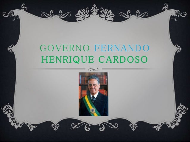 GOVERNO FERNANDO  HENRIQUE CARDOSO