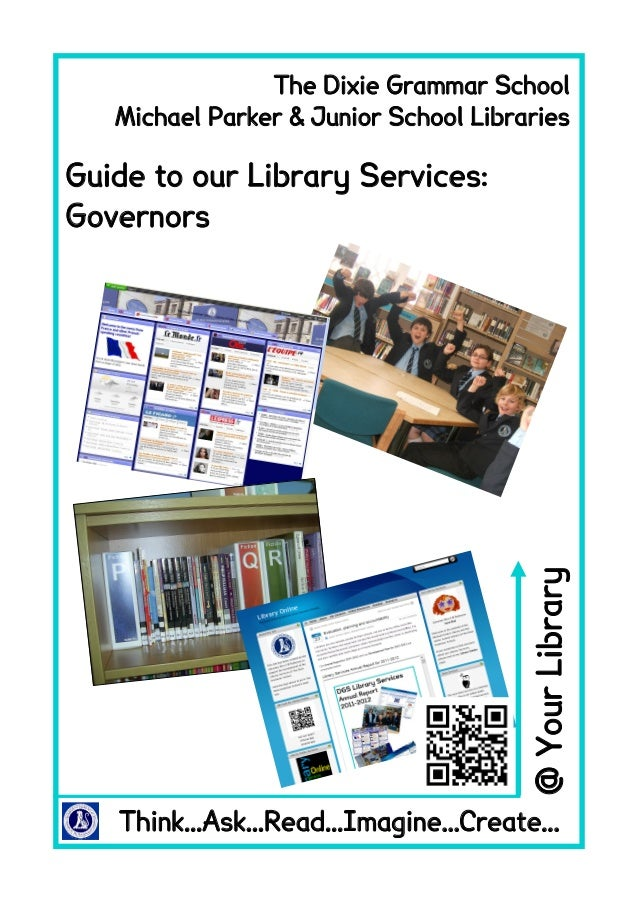 Think...Ask...Read...Imagine...Create...@YourLibraryGuide to our Library Services:GovernorsThe Dixie Grammar SchoolMichael...