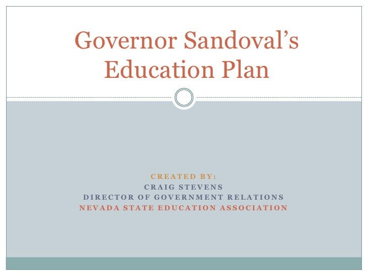 Governor Sandoval's Education Plan<br />CREATEd by:<br />Craig Stevens<br />Director of government relations<br />Nevada S...