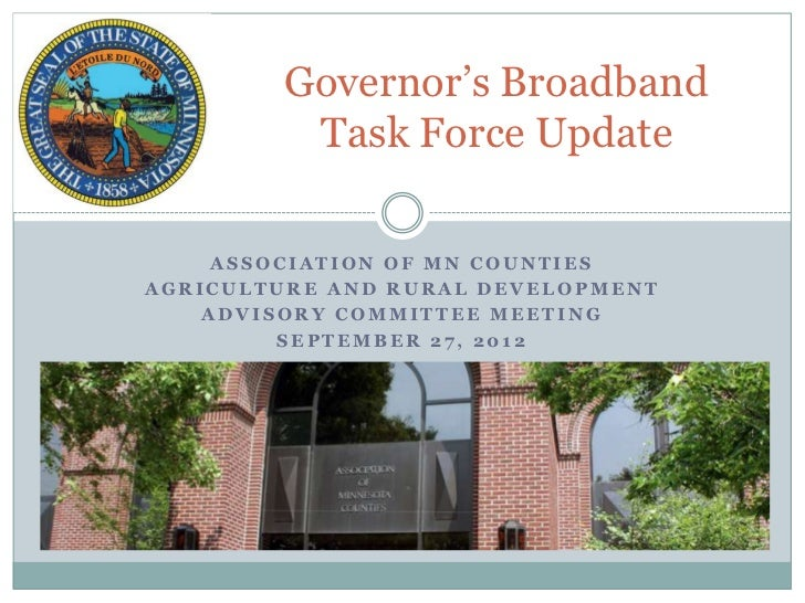 Governor's Broadband         Task Force Update     ASSOCIATION OF MN COUNTIESAGRICULTURE AND RURAL DEVELOPMENT    ADVISORY...