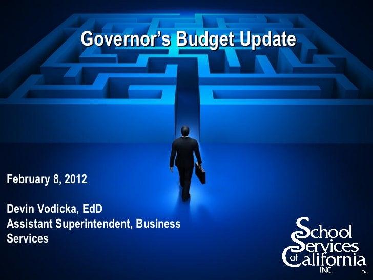 Governor's Budget UpdateFebruary 8, 2012Devin Vodicka, EdDAssistant Superintendent, BusinessServices