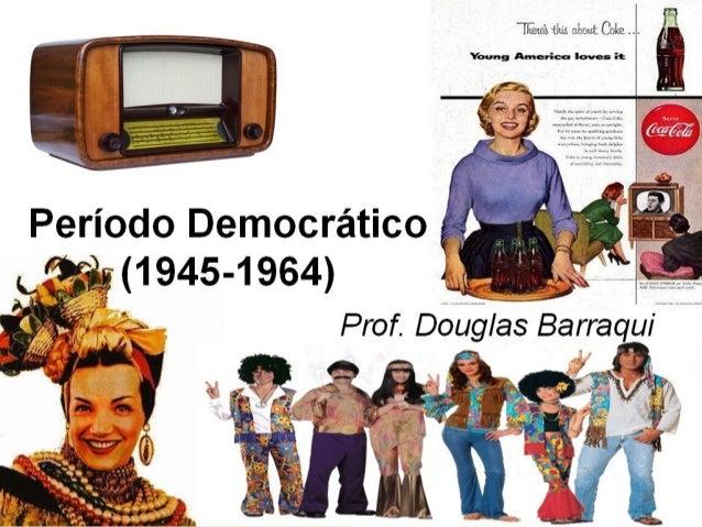 """""""Primeira experiência democrática dahistória do Brasil"""" CONTEXTO EXTERNO:Guerra Fria:- 1957 – Sputnik II;- 1961 – Yuri Ga..."""