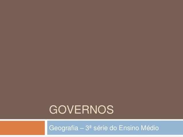 GOVERNOS Geografia – 3ª série do Ensino Médio
