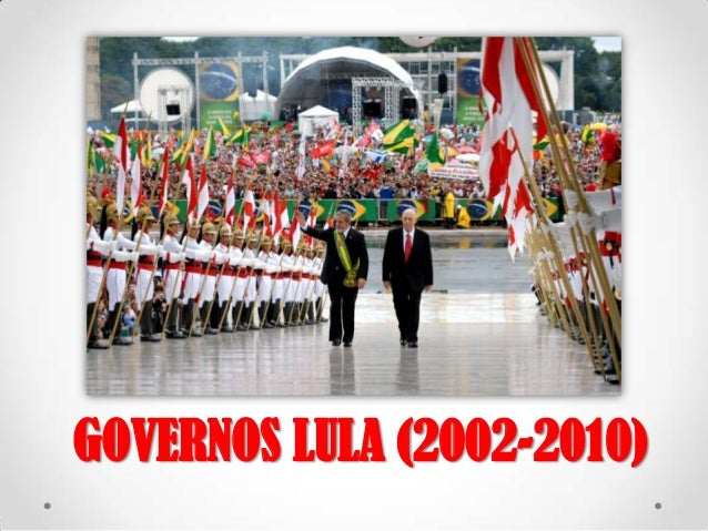 GOVERNOS LULA (2002-2010)