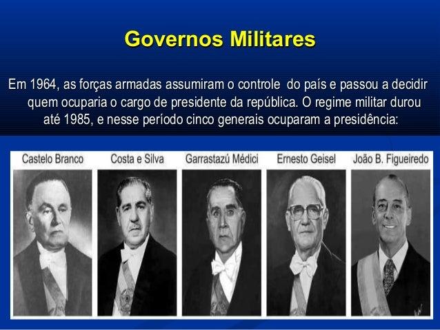 Governos MilitaresGovernos Militares Em 1964, as forças armadas assumiram o controle do país e passou a decidirEm 1964, as...