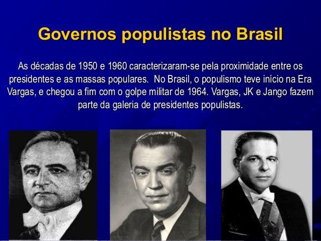 Governos populistas no BrasilGovernos populistas no Brasil As décadas de 1950 e 1960 caracterizaram-se pela proximidade en...
