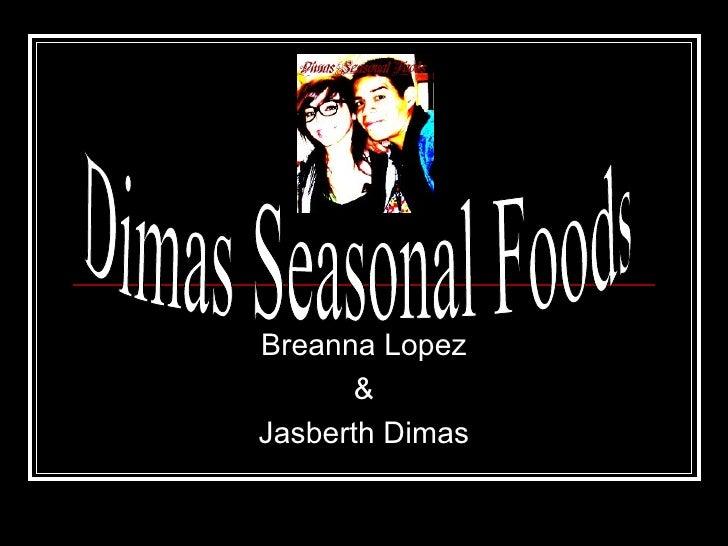 Breanna Lopez & Jasberth Dimas Dimas Seasonal Foods
