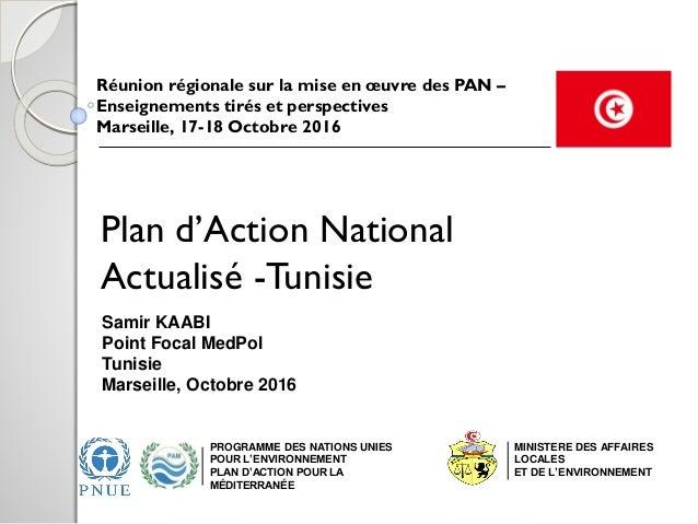 Plan d'Action National Actualisé -Tunisie Réunion régionale sur la mise en œuvre des PAN – Enseignements tirés et perspect...