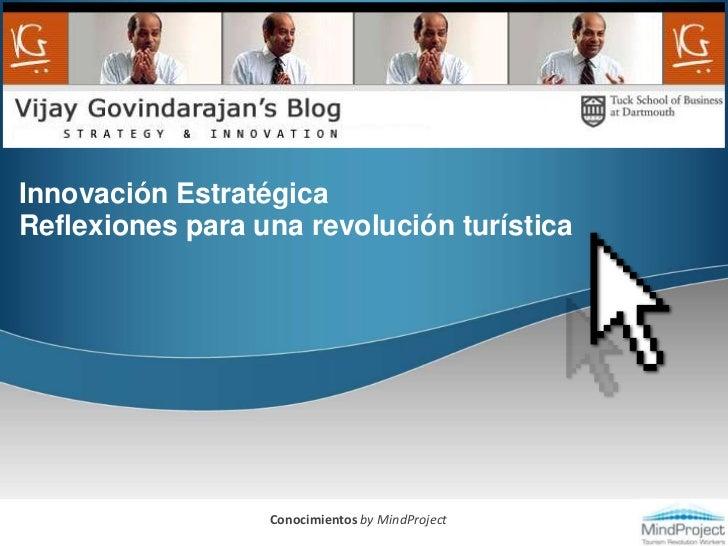 Innovación Estratégica Reflexiones para una revolución turística<br />Conocimientos by MindProject<br />
