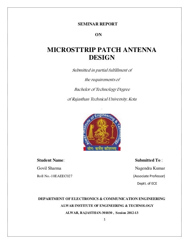 1 SEMINAR REPORT ON MICROSTTRIP PATCH ANTENNA DESIGN Submitted in partial fulfillment of the requirements of Bachelor of T...