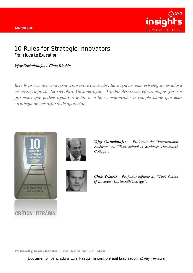 MARÇO 2013 10 Rules for Strategic Innovators From Idea to Execution Vijay Govindarajan e Chris Trimble Este livro traz-nos...