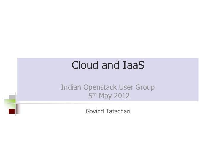 Cloud and IaaSIndian Openstack User Group        5th May 2012       Govind Tatachari