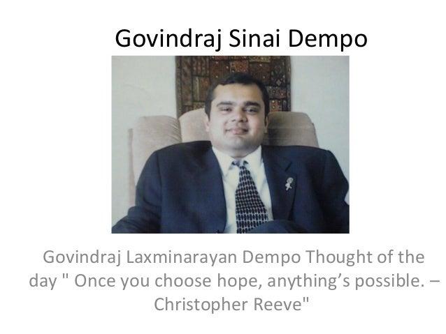 "Govindraj Sinai Dempo  Govindraj Laxminarayan Dempo Thought of the day "" Once you choose hope, anything's possible. – Chri..."