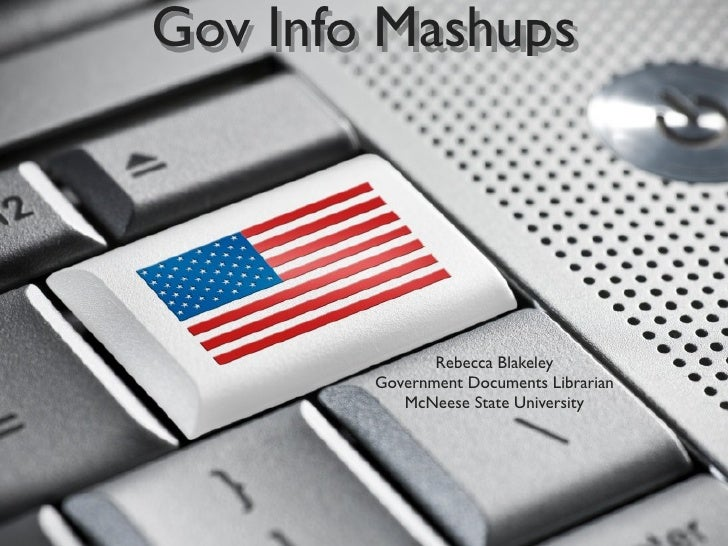 Gov Info Mashups                    Rebecca Blakeley         Government Documents Librarian            McNeese State Unive...