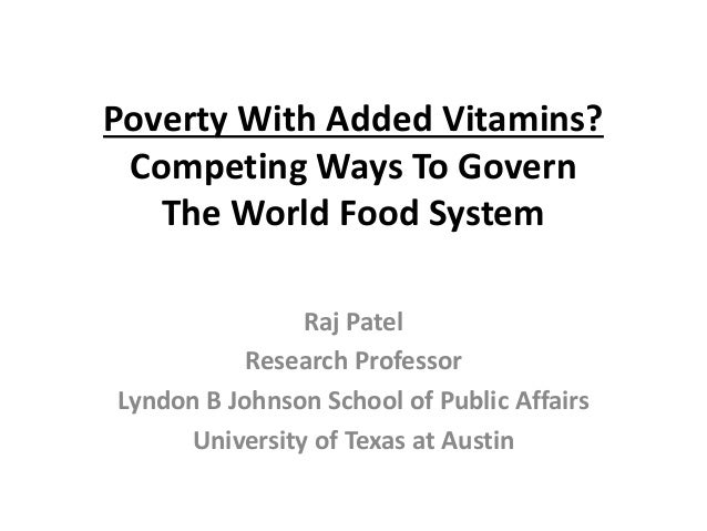 Poverty With Added Vitamins? Competing Ways To Govern The World Food System Raj Patel Research Professor Lyndon B Johnson ...