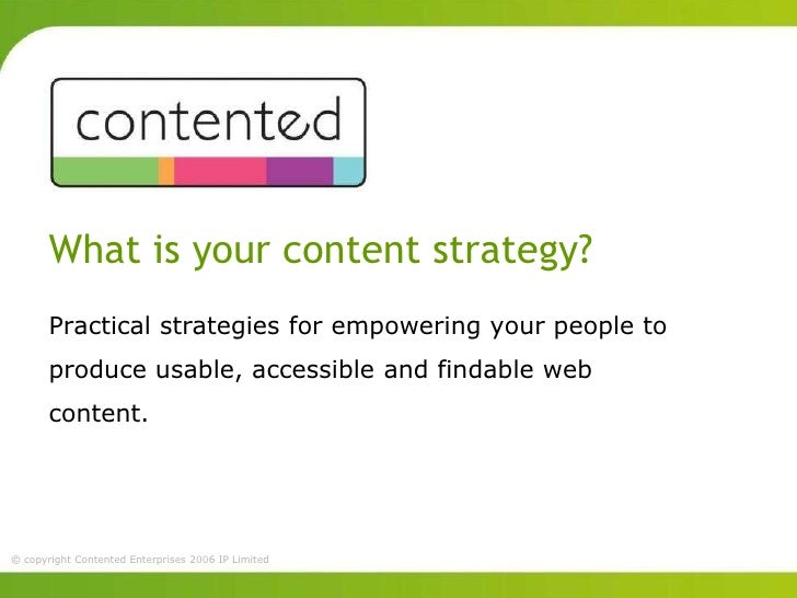 What is your content strategy?       Practical strategies for empowering your people to       produce usable, accessible a...