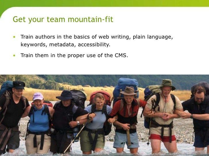 Get your team mountain-fit       • Train authors in the basics of web writing, plain language,         keywords, metadata,...