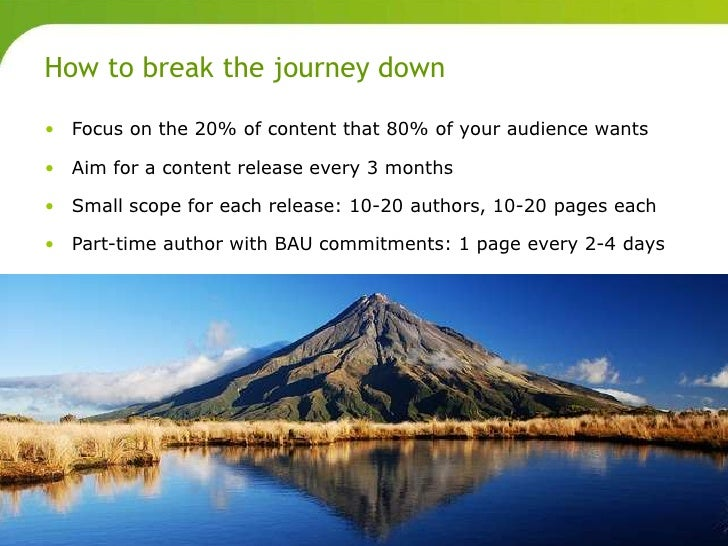 How to break the journey down       • Focus on the 20% of content that 80% of your audience wants       • Aim for a conten...