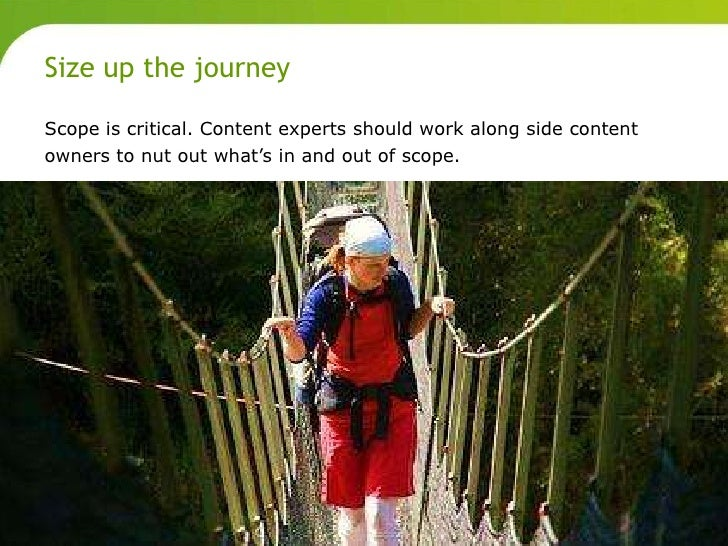 Size up the journey       Scope is critical. Content experts should work along side content       owners to nut out what's...