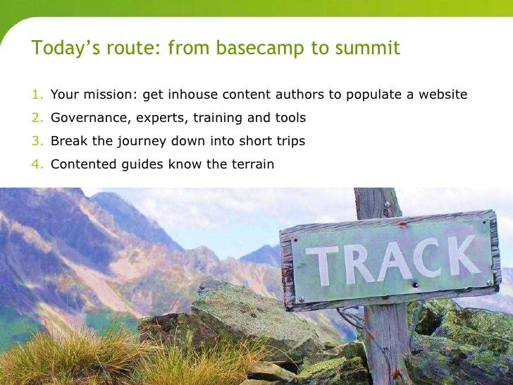 Today's route: from basecamp to summit       1. Your mission: get inhouse content authors to populate a website       2. G...