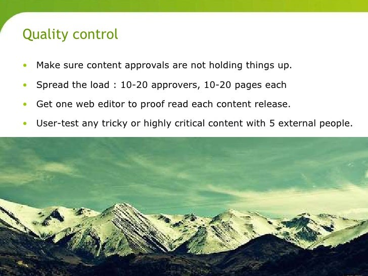Quality control       • Make sure content approvals are not holding things up.       • Spread the load : 10-20 approvers, ...
