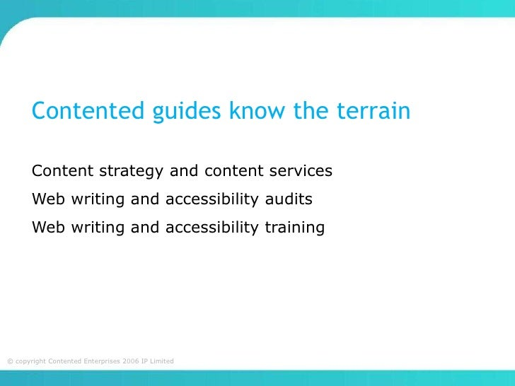 Contented guides know the terrain       Content strategy and content services       Web writing and accessibility audits  ...