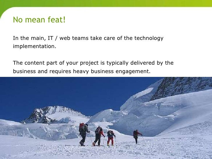 No mean feat!       In the main, IT / web teams take care of the technology       implementation.       The content part o...