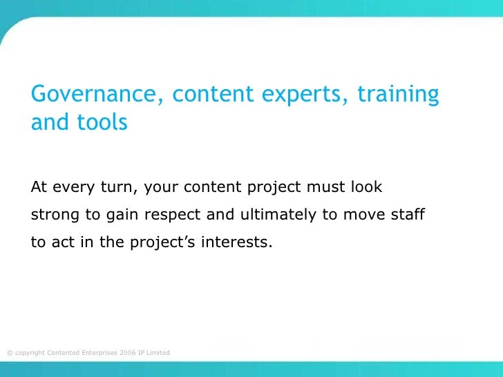 Governance, content experts, training       and tools       At every turn, your content project must look       strong to ...