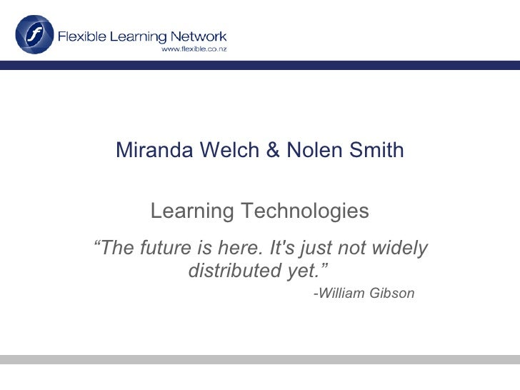 "Miranda Welch & Nolen Smith Learning Technologies "" The future is here. It's just not widely distributed yet.""  -William G..."