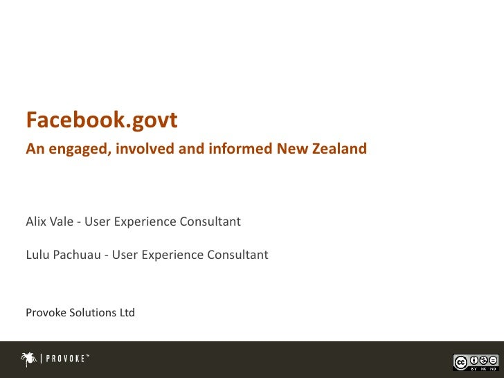 Facebook.govt An engaged, involved and informed New Zealand    Alix Vale - User Experience Consultant  Lulu Pachuau - User...