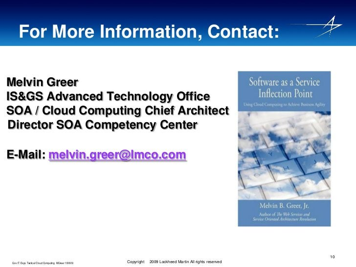 For More Information, Contact:  Melvin Greer IS&GS Advanced Technology Office SOA / Cloud Computing Chief Architect Direct...