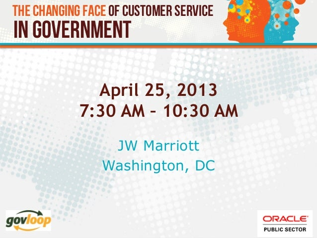 The Changing Face of Customer Servicein GovernmentApril 25, 20137:30 AM – 10:30 AMJW MarriottWashington, DC