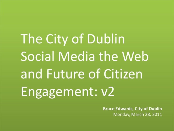 The City of DublinSocial Media the Web and Future of Citizen Engagement: v2<br />Bruce Edwards, City of Dublin<br />Monday...