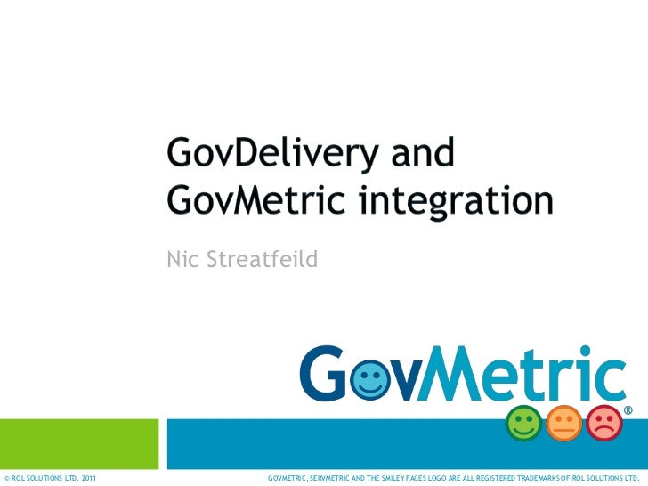 Nic Streatfeild© ROL SOLUTIONS LTD. 2011             GOVMETRIC, SERVMETRIC AND THE SMILEY FACES LOGO ARE ALL REGISTERED TR...