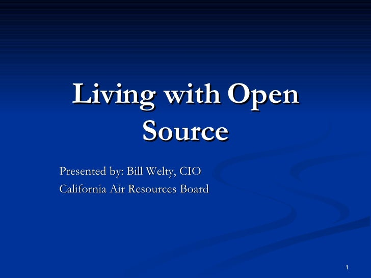 Living with Open Source Presented by: Bill Welty, CIO California Air Resources Board