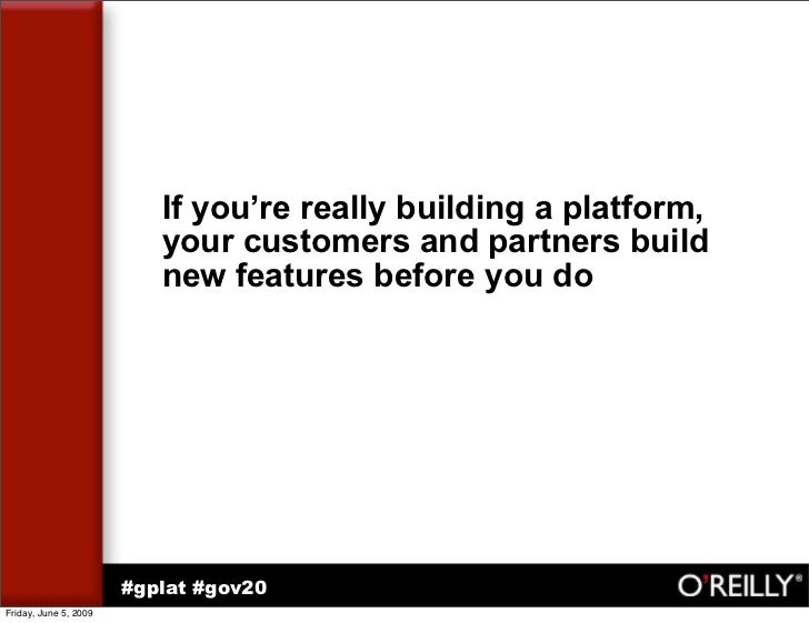 If you're really building a platform,                           your customers and partners build                         ...