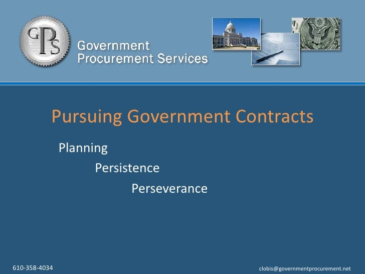 Pursuing Government Contracts<br />Planning<br />Persistence<br />Perseverance<br />610-358-4034       <br />clobis@gov...