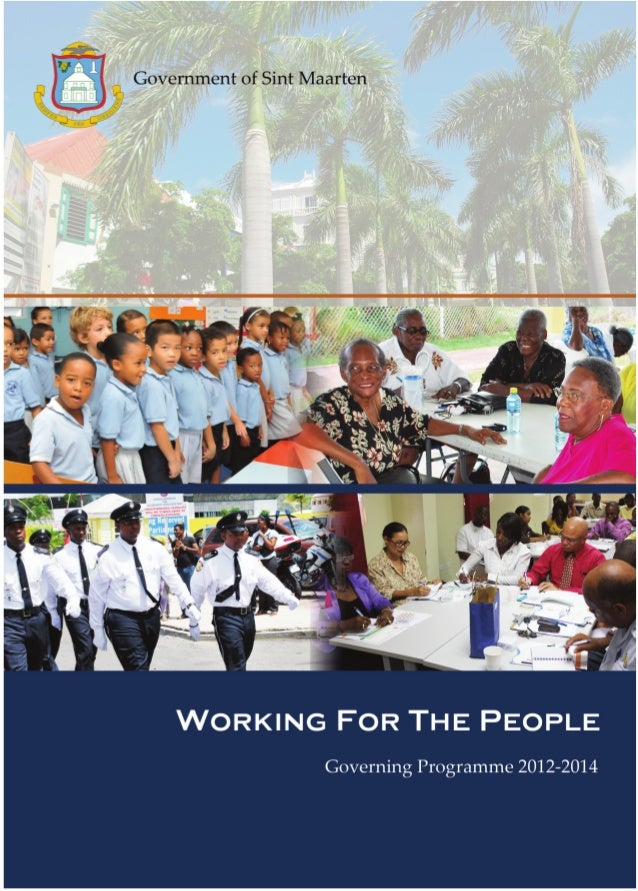 Working For The People       Governing Programme 2012-2014     A Publication by the Government of Sint Maarten            ...