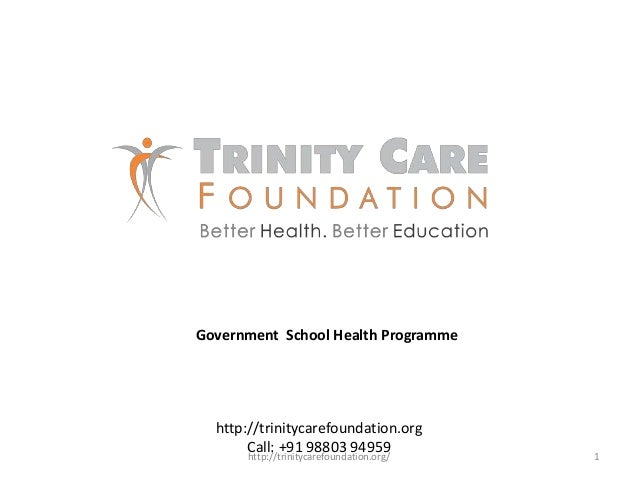 http://trinitycarefoundation.org Call: +91 98803 94959 Government School Health Programme 1http://trinitycarefoundation.or...