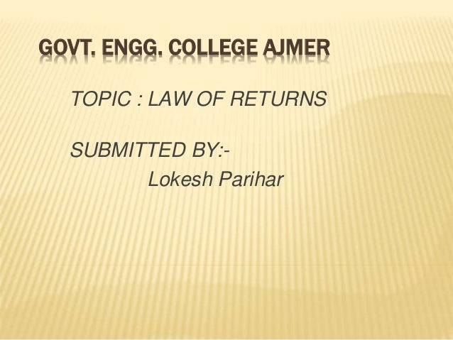 GOVT. ENGG. COLLEGE AJMER TOPIC : LAW OF RETURNS SUBMITTED BY:- Lokesh Parihar