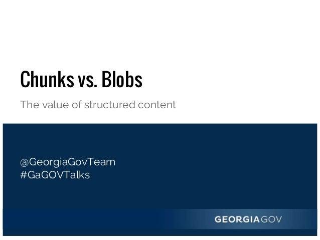 Chunks vs. Blobs The value of structured content @GeorgiaGovTeam #GaGOVTalks