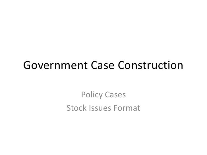 Government Case Construction<br />Policy Cases<br />Stock Issues Format<br />